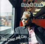 Ron E Beck - Love Comes And Goes ...