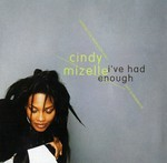 Cindy Mizelle - I've Had Enough