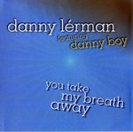 Danny Lerman Featuring Danny Boy - You Take My Breath Away