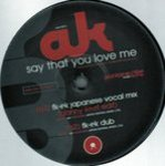 Ak - Say That You Love Me