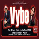 Vybe – Saturday 23rd – Sunday 24th February 2019